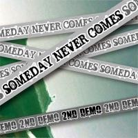 "SOMEDAY NEVER COMES ""2nd Demo"""