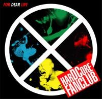 "HARDCORE FANCLUB ""FOR DEAR LIFE"""