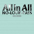 "NO-LOOK-PASS ""All In All"" 6th Demo"