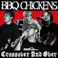 "BBQ CHICKENS ""Crossover And Over"""