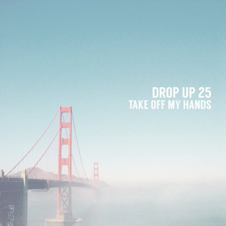 "Drop Up 25 ""TAKE OFF MY HANDS"" 5th Demo"