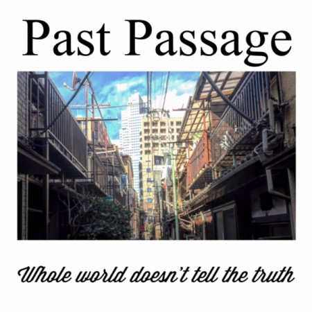 "Past Passage ""Whole world doesn't tell the truth"""